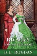Bogdanová D. L.: Rivalky u dvora Tudorovců