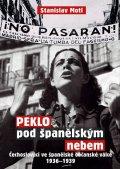 Motl Stanislav: Peklo pod španělským nebem - Čechoslováci ve španělské občanské válce 1936-