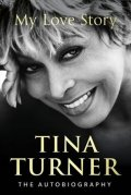 Turner Tina: Tina Turner: My Love Story (Official Autobiography)