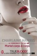 Harris Charlaine: La Communaute Du Sud 3: Mortel corps á corps
