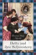 Alcottová Louisa May: Betty und ihre Schwestern - Gesamtausgabe