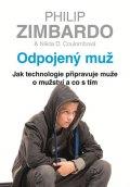 Zimbardo Philip, Coulombová Nikita D.,: Odpojený muž - Jak technologie připravuje muže o mužství a co s tím