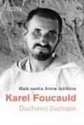 Malá sestra Annie Ježíšova: Karel Foucauld - Duchovní životopis