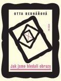 Bednářová Otta: Jak jsme hledali obrazy - Prózy a jiné texty z let 1968-1988