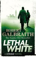 Galbraith Robert: Lethal White : Cormoran Strike Book 4