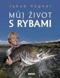 Vágner Jakub: Můj život s rybami