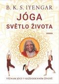 Iyengar B. K. S.: Jóga světlo života - Význam jógy v každodenním životě