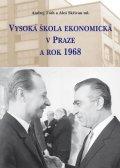 Tóth Andrej, Skřivan Aleš,: Vysoká škola ekonomická v Praze a rok 1968