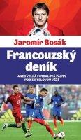 Bosák Jaromír: Francouzský deník aneb velká fotbalová párty pod Eiffelovou věží