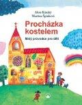 Kánský Alois, Špinková Martina,: Procházka kostelem - Malý průvodce pro děti