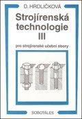 Hrdličková Dobroslava: Strojírenská technologie III pro strojírenské učební obory