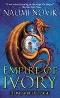 Noviková Naomi: Empire of Ivory: Temeraire Book 4