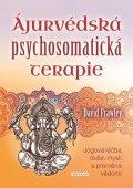 Frawley David: Ájurvédská psychosomatická terapie - Jógová léčba duše, mysli a proměna věd