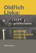 Bekera Matěj: Oldřich Liska - Architekt východočeské moderny