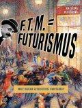 Hloušková Kateřina: F. T. M. = Futurismus - Malý bedekr futuristické avantgardy