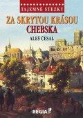 Česal Aleš: Tajemné stezky - Za skrytou krásou Chebska