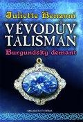 Benzoni Juliette: Vévodův talisman - Burgundský démant