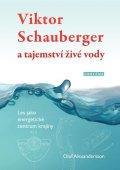 Alexandersson Olof: Viktor Schauberger a tajemství živé vody - Les jako energetické centrum kra