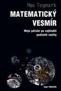 Tegmark Max: Matematický vesmír Moje pátrání po nejhlubší podstatě reality