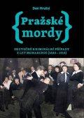 Hrubý Dan: Pražské mordy - Skutečné kriminální případy z let monarchie (1880-1918)