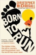 McDougall Christopher: Born To Run: The Hidden Tribe, The Ultra-Runners, And The Greatest Race The