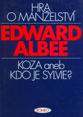 Albee Edward: Hra o manželství / Koza aneb Kdo je Sylvie?
