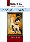 Hradil Radomil: Jmenuji se, nakolik je mi známo, Kaspar Hauser