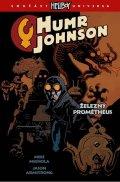 Mignola Mike, Armstrong Jason,: Humr Johnson 1 - Železný Prométheus