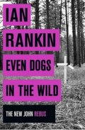 Rankin Ian: Even Dogs in the Wild - The New John Rebus