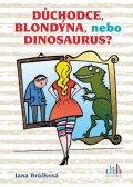 Brůžková Jana: Důchodce, blondýna, nebo dinosaurus?