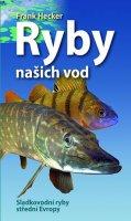 Hecker Frank: Ryby našich vod - Sladkovodní ryby střední Evropy