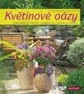 Meier-Elbert Karen, Henckel Hella,: Květinové oázy - Nejkrásnější návrhy výsadeb pro balkon i terasu