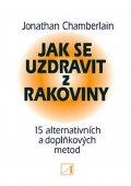 Chamberlain Jonathan: Jak se uzdravit z rakoviny - 15 alternativních a doplňkových metod pro obno