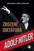 Garibaldi Luciano, Garibaldiová Simonetta,: Zrození diktátora Adolf Hitler