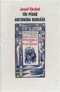 Váchal Josef: Tři písně Antonína Koniáše