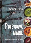 Bruton Kathryn: Polévková mánie - 80 chutí a vůní zabalených do méně než 300 kalorií
