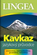 kolektiv autorů: Kavkaz - jazykový průvodce (arménština, ázerbájdžánština, gruzínština, čeče