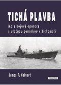 Calvert James F.: Tichá plavba - Moje bojové operace sútočnou ponorkou vTichomoří