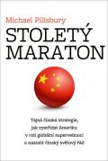 Pillsbury Michael: Stoletý maraton - Tajná čínská strategie, jak vystřídat Ameriku v roli glob