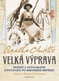 Christie Agatha: Velká výprava - Dopisy a fotografie z putování po Britském impériu