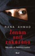 Ahmad Rana: Ženám snít zakázáno - Můj útěk ze Saúdské Arábie