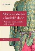 Černá-Feyfrlíková Monika: Móda a odívání v husitské době - Materiály, textilní techniky, střihy a náv