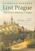 Bečková Kateřina: Lost Prague - The City's Historic Centre