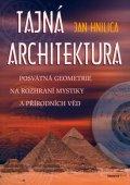 Hnilica Jan: Tajná architektura - posvátná geometrie na rozhraní mystiky a přírodních vě