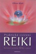 Klatt Oliver: Praktická cvičení Reiki - Světové systémy Reiki v praxi