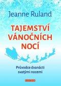 Ruland Jeanne: Tajemství vánočních nocí - Průvodce dvanácti svatými nocemi