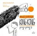 Kratochvíl Miloš: Proč nehraje King Kong ping pong