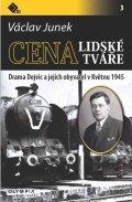 Junek Václav: Cena lidské tváře - Drama Dejvic a jejich obyvatel v Květnu 1945