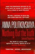 Politkovská Anna: Nothing But the Truth: Selected Dispatches