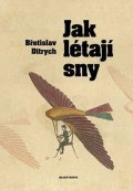 Ditrych Břetislav: Jak létají sny
